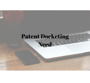 patent docketing need