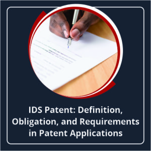 IDS Patent Definition Obligation and Requirements in Patent Applications