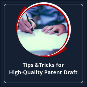 Tips & Tricks for High-Quality Patent Draft