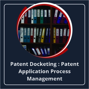 Patent Docketing Patent Application Process Management