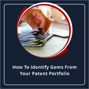 How To Identify Gems From Your Patent Portfolio