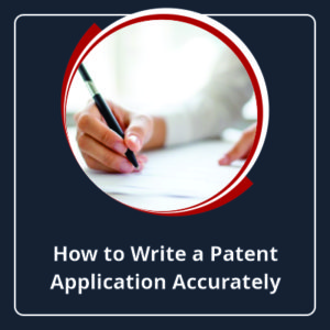 How To Write a Patent Application Accurately