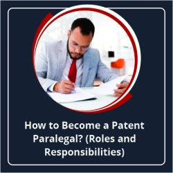 How to Become a Patent Paralegal_Roles and Responsibilities