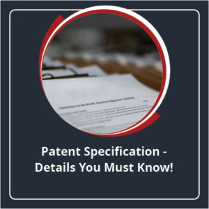 Patent Specifications Details You Must Know