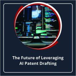 The Future of Leveraging AI Patent Drafting